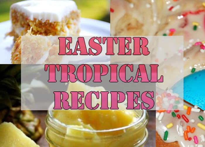 Favorite Easter Tropical Recipes